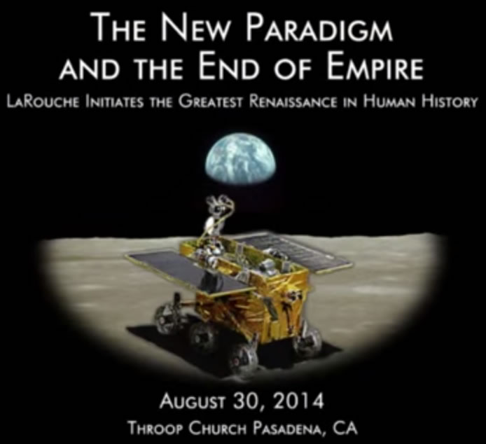 The New Paradigm and the End of Empire -- LaRouche Initiates the Greatest Renaissance in Human History.  August 30, 2014, Throop Church, Pasadena, CA